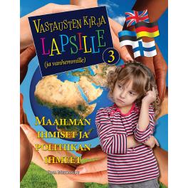 Vastausten kirja lapsille (ja vanhemmille) 3 osa - Maailman ihmiset ja politiikan ihmeet