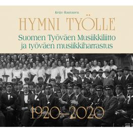 Hymni työlle - Suomen Työväen Musiikkiliitto ja työväen musiikkiharrastus 1920-2020