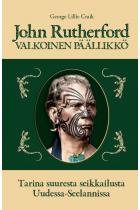 John Rutherford - VALKOINEN PÄÄLLIKKÖ : Tarina Suuresta Seikkailusta Uudessa-Seelannissa