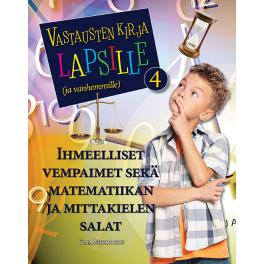 Vastausten kirja lapsille (ja vanhemmille) 4 osa - Ihmeelliset vempaimet sekä matematiikan ja mittakielen salat