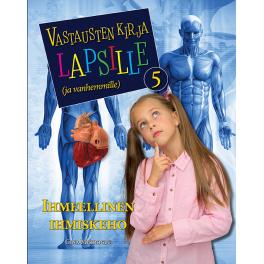 Vastausten kirja lapsille (ja vanhemmille) 5 osa - Ihmeellinen ihmiskeho