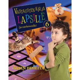 Vastausten kirja lapsille (ja vanhemmille) 6 osa - Arjen ihmeitä